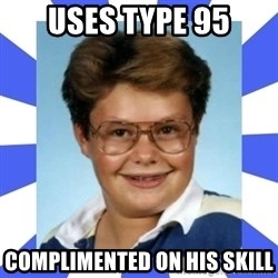Larry el suertudo - Uses Type 95 Complimented on his skill