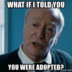Announcement Alfred - What if i told you You were adopted?