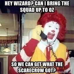 Ronald Mcdonald Call - Hey Wizard? Can I Bring The Squad Up To OZ  So We Can Get What The Scarecrow Got?