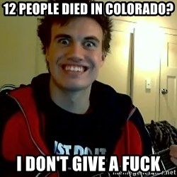 I DONT GIVE A FUCK /sexwithoutpermission - 12 people died in colorado? i don't give a fuck