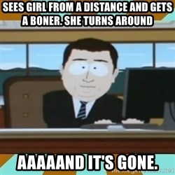 And it's gone - sees girl from a distance and gets a boner. She turns around aaaaand it's gone.