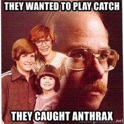Vengeance Dad - they wanted to play catch they caught anthrax