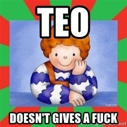 TEO-2012 - teo doesn't gives a fuck