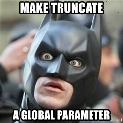 Scared Batman - make truncate a global parameter