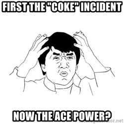 """jackie chan meme paint - First the """"COKE"""" INCIDENT NOW THE ACE POWER?"""