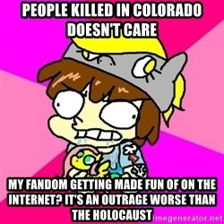 rabid idiot brony - people killed in colorado doesn't care my fandom getting made fun of on the internet? it's an outrage worse than the holocaust