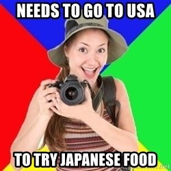 typical_tourist - needs to go to USA to try japanese food
