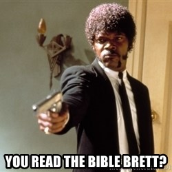 Samuel L Jackson - you read the bible brett?