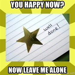 Gold Star - Well Done - You happy now? Now leave me alone