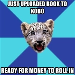 Newbie Writer Leopard - Just uploaded book to kobo ready for money to roll in
