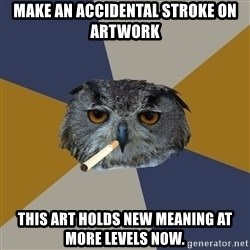 Art Student Owl - make an accidental stroke on artwork this art holds new meaning at more levels now.