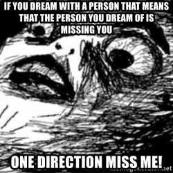 Dramatic Fffffuuuuu - if you dream with a person that means that the person you dream of is missing you One direction miss me!