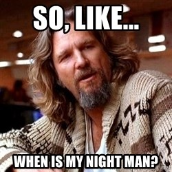 Big Lebowski - So, like... when is my night man?