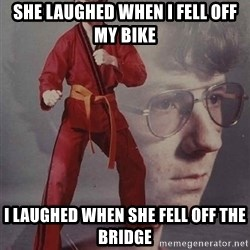 PTSD Karate Kyle - She laughed when i fell off my bike i laughed when she fell off the bridge