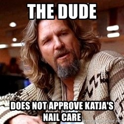 Big Lebowski - The dude does not approve katja's nail care