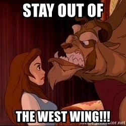 BeastGuy - Stay out of  The west wing!!!