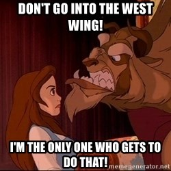 BeastGuy - Don't go into the west wing! I'M the only one who gets to do that!