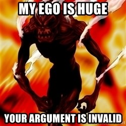 Instant Flame War - My ego is huge your argument is invalid