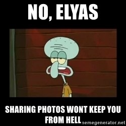 Squidward Instrument - No, elyas Sharing photos wont keep you from hell