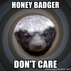 Fearless Honeybadger - Honey badger don't care