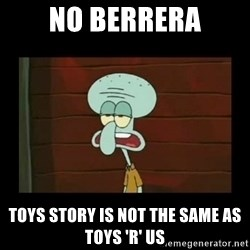 Squidward Instrument - no berrera toys story is not the same as toys 'r' us