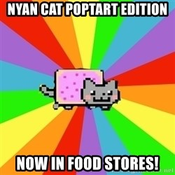 nyan nyan nyan cat - nyan cat poptart edition now in food stores!