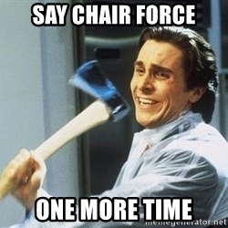 american psycho - SAY CHAIR FORCE ONE MORE TIME