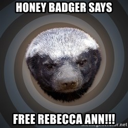 Fearless Honeybadger - Honey Badger says Free Rebecca Ann!!!