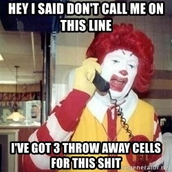 Ronald Mcdonald Call - hey I Said Don't Call Me On This Line I've Got 3 Throw Away cells For This Shit