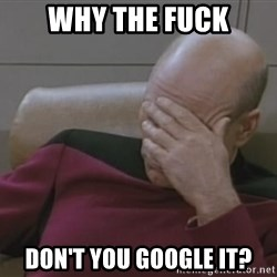 Picard - WHY THE FUCK DON'T YOU GOOGLE IT?