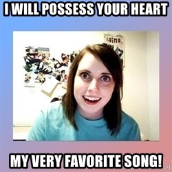 crazy girl friend - I will Possess your Heart my very favorite song!