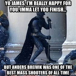 Batman Dance Party - Yo james, I'm really happy for you. Imma Let you finish... but Anders Breivik was one of the best mass shooters of all time