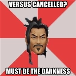 Eraqus Knows Best - versus cancelled? must be the darkness
