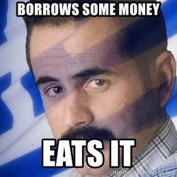 Generic Greek Guy - Borrows some money eats it