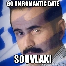 Generic Greek Guy - Go on romantic date souvlaki
