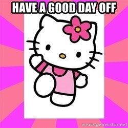 Hello Kitty - Have a good day off