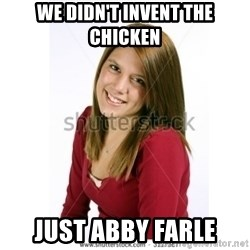 Abby Farle - we didn't invent the chicken just abby farle