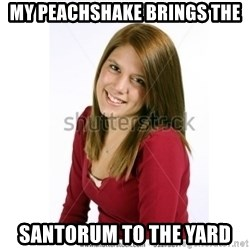 Abby Farle - My peachshake brings THE Santorum to the yard