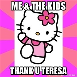 Hello Kitty - Me & the kids  Thank U teresa