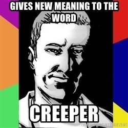 Spiteful Spencer - GIVES NEW MEANING TO THE WORD CREEPER