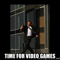 HaHa! Time for X ! - time for video games