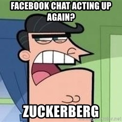 Timmy's Dad - Facebook chat acting up again? zuckerberg