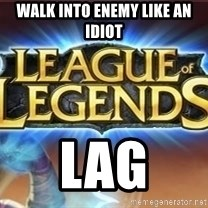 League of legends - WALK INTO ENEMY LIKE AN IDIOT LAG