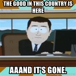 And it's gone - the good in this country is here AAAND IT'S GONE.