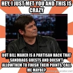 Gillespie Says No - Hey, I just met you and this is crazy but Bill maher is a partisan hack that sandbags guests and doesn't allowthem to finish their points, call me maybe?