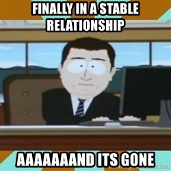 And it's gone - finally in a stable relationship aaaaaaand its gone