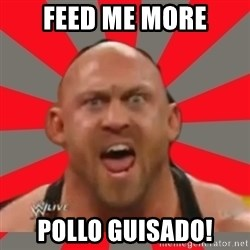 Ryback - Feed me more pollo guisado!