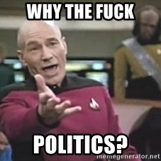 Picard Wtf - why the fuck politics?