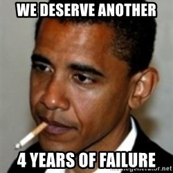 No Bullshit Obama - We deserve another  4 years of failure