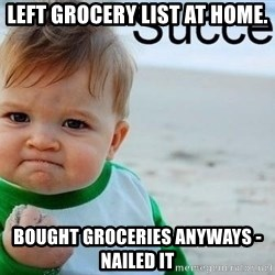 success baby - Left grocery list at home. bought groceries anyways - nailed it